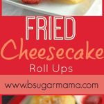 Fried Cheesecake Roll Ups long pinterest image