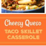 Cheesy Queso Taco Skillet Casserole